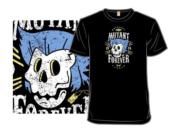 Mutant Forever T Shirt