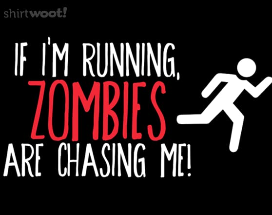 Zombies Chase Me T Shirt