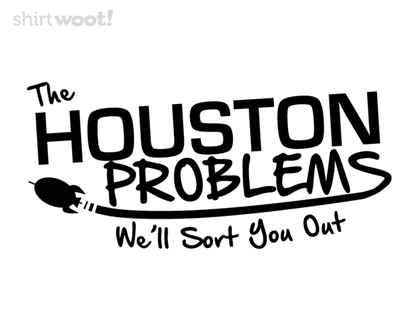 Houston Problems: We'll Sort You Out! T Shirt