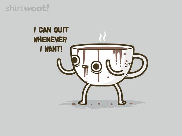 Quit Coffee T Shirt