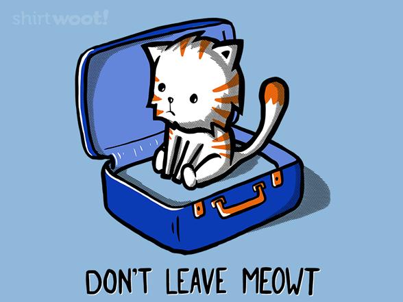 Don't Leave Meowt T Shirt
