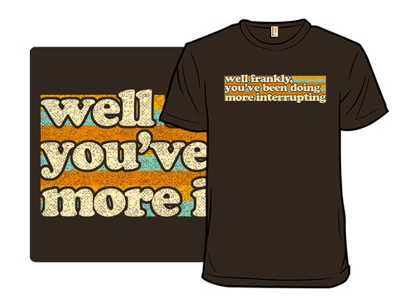More Interrupting T Shirt