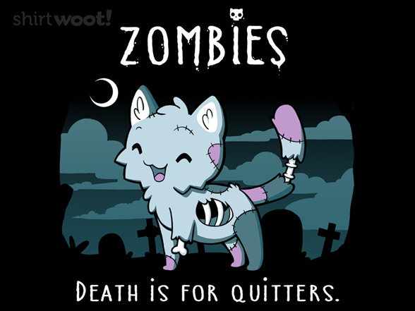 Death Is For Quitters T Shirt