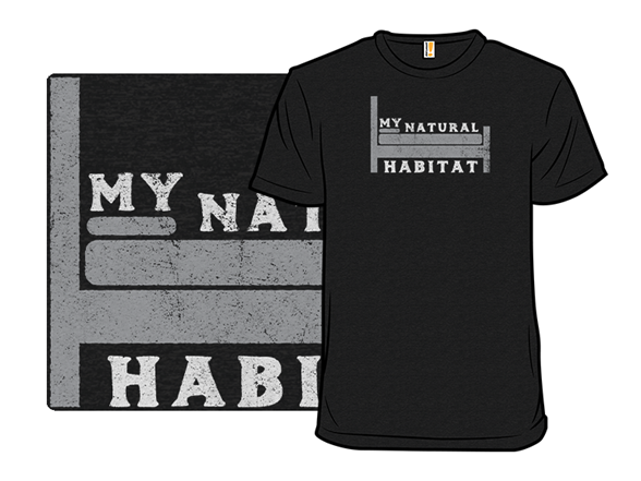 My Natural Habitat T Shirt