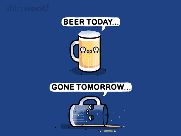 Beer Today T Shirt