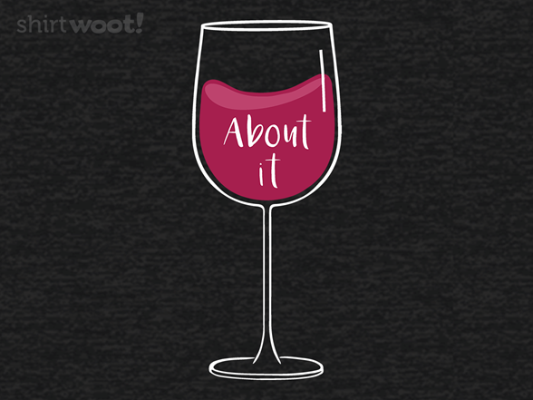 Wine About It T Shirt