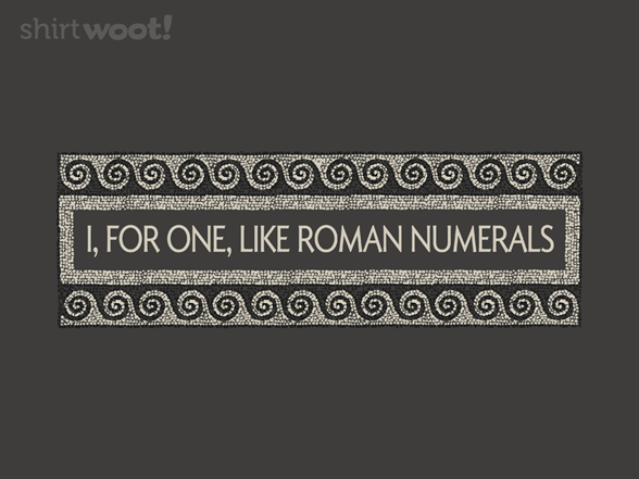 I, For One, Like Roman Numerals T Shirt