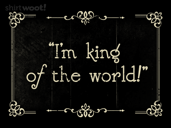 I'm King Of The World T Shirt