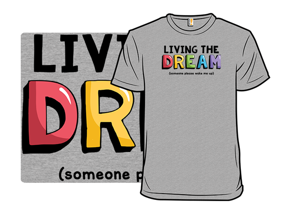 Living The Dream, Wake Me Up T Shirt
