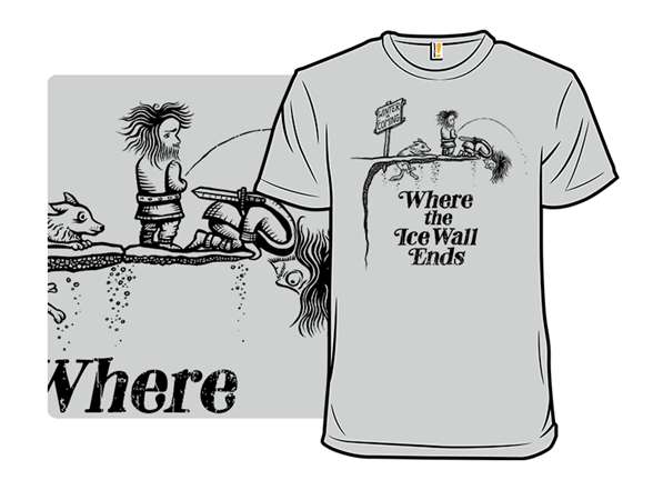 Where The Ice Wall Ends T Shirt