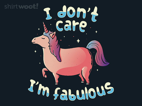 I Don't Care, I'm Fabulous T Shirt