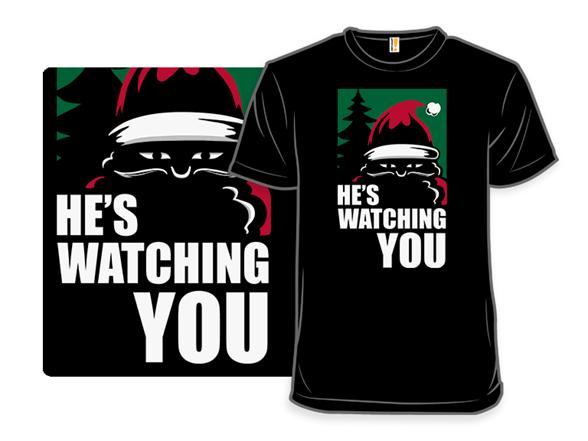He's Watching You T Shirt