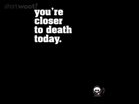 Closer To Death T Shirt