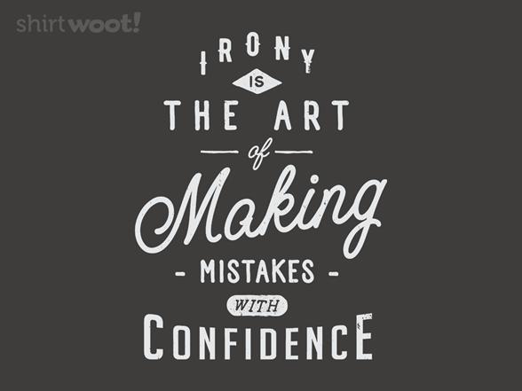 The Art Of Irony T Shirt