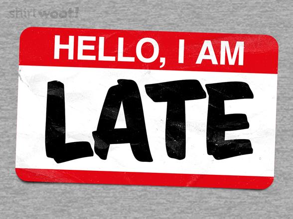 Hello, I Am Late T Shirt