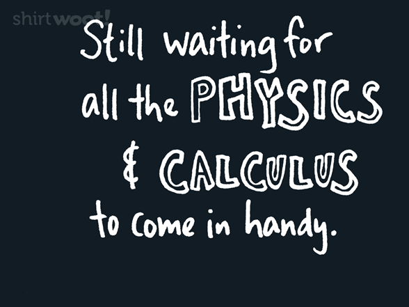 Still Waiting To Use Calc And Physics T Shirt