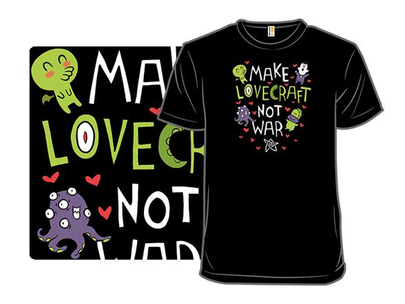 Make Lovecraft, Not War T Shirt