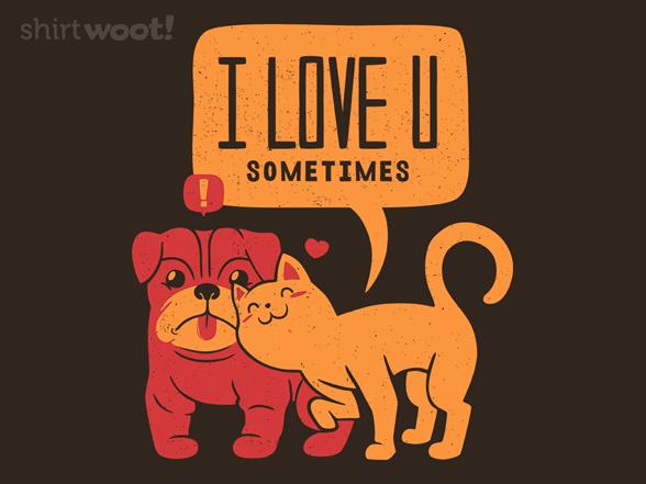 I Love U Sometimes T Shirt