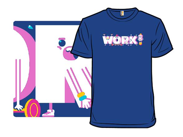 Work! T Shirt