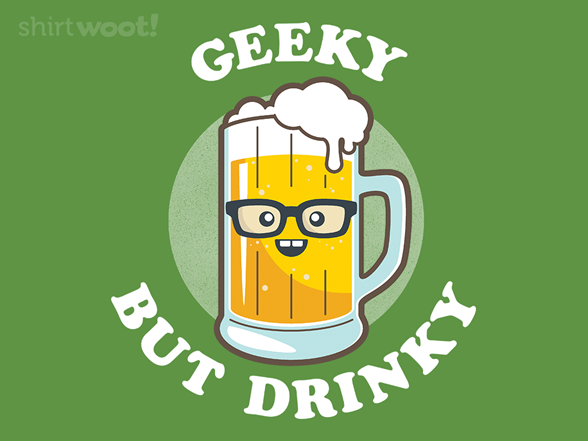 Geeky But Drinky T Shirt