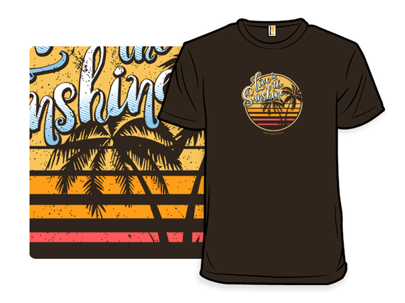 Live In The Sunshine T Shirt