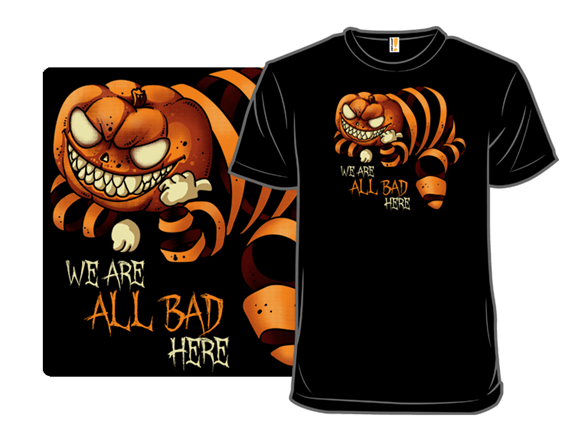 We Are All Bad Here T Shirt