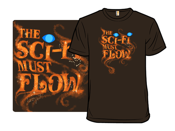 The Sci-fi Must Flow T Shirt