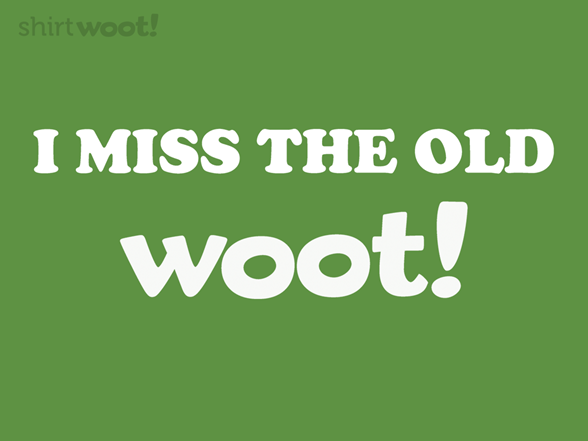 I Miss The Old Woot T Shirt