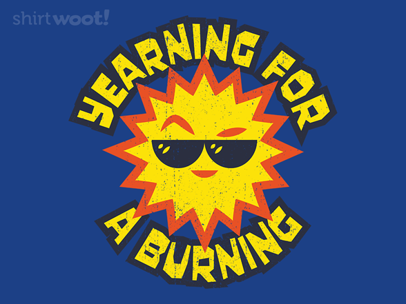 Yearning For A Burning T Shirt
