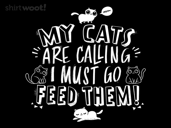 My Cats Are Calling And I Must Go T Shirt